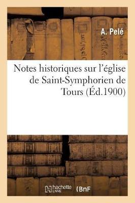 Notes Historiques Sur l'�glise de Saint-Symphorien de Tours - Histoire (Paperback)