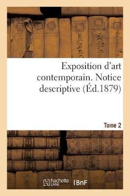 Exposition d'Art Contemporain. Notice Descriptive. Tome 2 - Ga(c)Na(c)Ralita(c)S (Paperback)