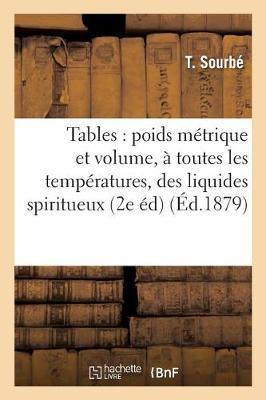 Tables Comparatives Entre Le Poids Metrique Et Le Volume, a Toutes Les Temperatures, - Sciences (Paperback)