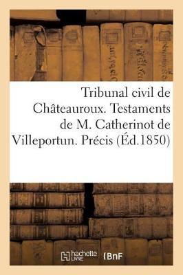 Tribunal Civil de Ch�teauroux. Testaments de M. Catherinot de Villeportun. - Sciences Sociales (Paperback)