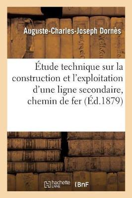 Etude Technique Sur La Construction Et L'Exploitation D'Une Ligne Secondaire D'Interet General. - Sciences Sociales (Paperback)