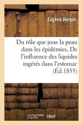 Du R�le Que Joue La Peau Dans Les �pid�mies de l'Influence Des Liquides Ing�r�s Dans l'Estomac - Sciences (Paperback)
