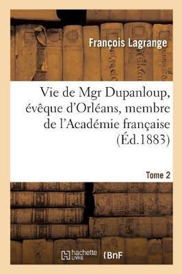 Vie de Mgr Dupanloup, v que d'Orl ans, Membre de l'Acad mie Fran aise. Tome 2 - Religion (Paperback)