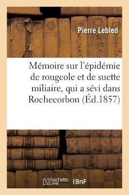 M�moire Sur l'�pid�mie de Rougeole Et de Suette Miliaire, Qui a S�vi Dans La Commune - Ga(c)Na(c)Ralita(c)S (Paperback)