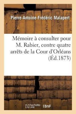 Memoire a Consulter Pour M. Rabier, Contre Quatre Arrets de la Cour D'Orleans - Ga(c)Na(c)Ralita(c)S (Paperback)