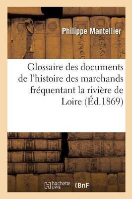 Glossaire Des Documents de l'Histoire de la Communaut� Des Marchands Fr�quentant - Langues (Paperback)