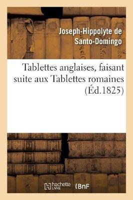 Tablettes Anglaises, Faisant Suite Aux Tablettes Romaines Par Santo-Domingo - Litterature (Paperback)
