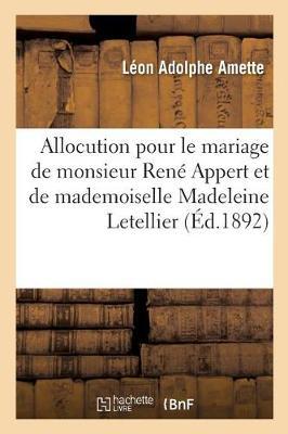 Allocution Pour Le Mariage de Monsieur Ren� Appert Et de Mademoiselle Madeleine Letellier, - Histoire (Paperback)