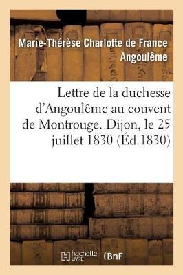 Lettre de la Duchesse d'Angoul�me Au Couvent de Montrouge. Dijon, Le 25 Juillet 1830. - Histoire (Paperback)