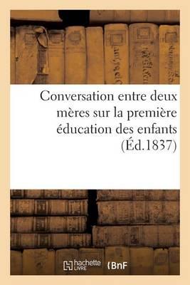 Conversation Entre Deux M�res Sur La Premi�re �ducation Des Enfants - Sciences Sociales (Paperback)