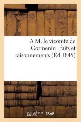 A M. Le Vicomte de Cormenin: Faits Et Raisonnements - Histoire (Paperback)