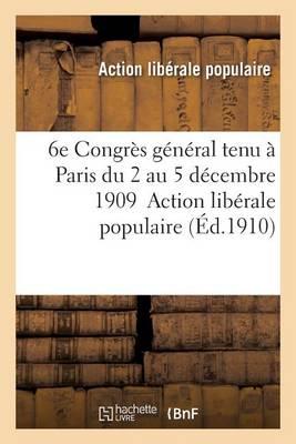 Compte Rendu Du 6e Congr�s G�n�ral Tenu � Paris Du 2 Au 5 D�cembre 1909 - Sciences Sociales (Paperback)