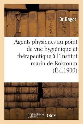 Emploi Agents Physiques Au Point de Vue Hygi�nique Et Th�rapeutique � l'Institut Marin de Rokroum - Sciences (Paperback)