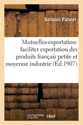 Mutuelles-Exportation: M�thode Nouvelle Pour Faciliter l'Exportation Des Produits Fran�ais - Sciences Sociales (Paperback)