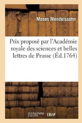 Dissertation Prix Propos� Par l'Acad�mie Royale Des Sciences Et Belles Lettres de Prusse - Philosophie (Paperback)