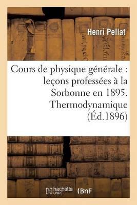 Cours de Physique G�n�rale: Le�ons Profess�es � La Sorbonne En 1895 - Sciences (Paperback)