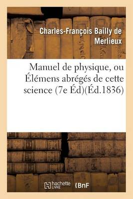 Manuel de Physique, Ou Elemens Abreges de Cette Science 7e Ed - Sciences (Paperback)