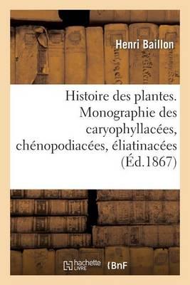 Histoire Des Plantes. Tome 9, Partie 2, Monographie Des Caryophyllac�es - Sciences (Paperback)