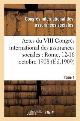 Actes Du VIII Congr�s International Des Assurances Sociales: Rome, 12-16 Octobre 1908 Volume 3 - Sciences Sociales (Paperback)