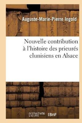 Nouvelle Contribution � l'Histoire Des Prieur�s Clunisiens En Alsace - Religion (Paperback)