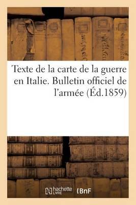 Texte de la Carte de la Guerre En Italie. Bulletin Officiel de l'Arm�e. 1re S�rie. Du N� 1 Au N� 50 - Histoire (Paperback)