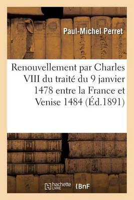 Le Renouvellement Par Charles VIII Du Trait� Du 9 Janvier 1478 Entre La France Et Venise 1484 - Sciences Sociales (Paperback)