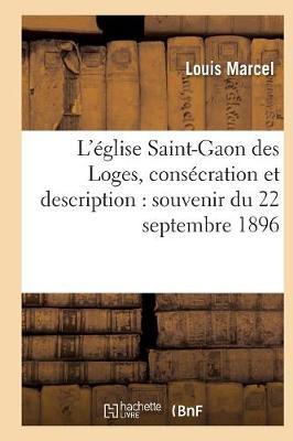 L'�glise Saint-Gaon Des Loges, Cons�cration Et Description: Souvenir Du 22 Septembre 1896 - Religion (Paperback)