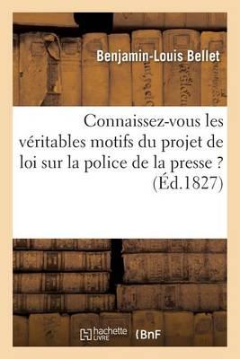 Connaissez-Vous Les V�ritables Motifs Du Projet de Loi Sur La Police de la Presse ? - Generalites (Paperback)
