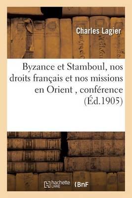 Byzance Et Stamboul, Nos Droits Fran�ais Et Nos Missions En Orient - Histoire (Paperback)