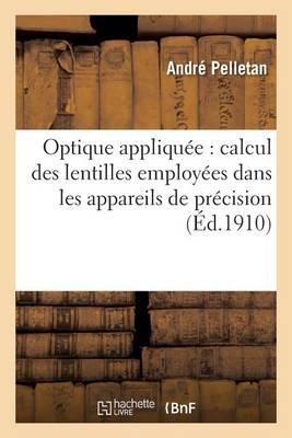 Optique Appliqu�e: Calcul Des Lentilles Employ�es Dans Les Appareils de Pr�cision - Sciences (Paperback)