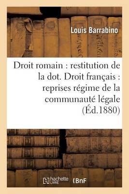 Droit Romain: Restitution de la Dot. Droit Fran�ais: Reprises Sous R�gime de la Communaut� L�gale - Sciences Sociales (Paperback)