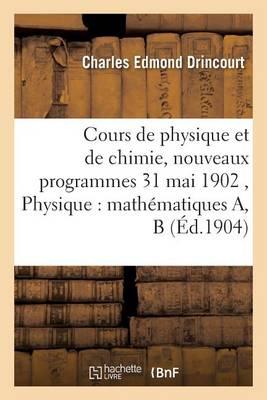 Cours de Physique Et de Chimie, Nouveaux Programmes 31 Mai 1902 Physique: Math�matiques A, B - Sciences (Paperback)