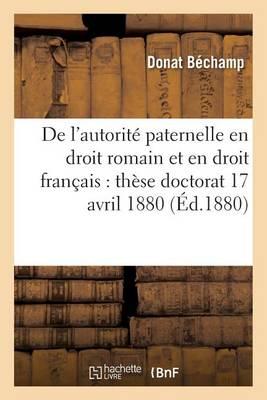 de l'Autorit� Paternelle En Droit Romain Et En Droit Fran�ais: Th�se Pour Le Doctorat 17 Avril 1880 - Sciences Sociales (Paperback)
