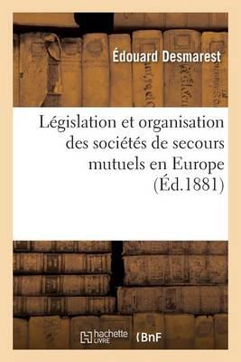 L�gislation Et Organisation Des Soci�t�s de Secours Mutuels En Europe 6e �d - Sciences Sociales (Paperback)