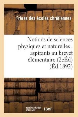 Notions de Sciences Physiques Et Naturelles: � l'Usage Des Aspirants Au Brevet �l�mentaire 2e �d - Sciences (Paperback)