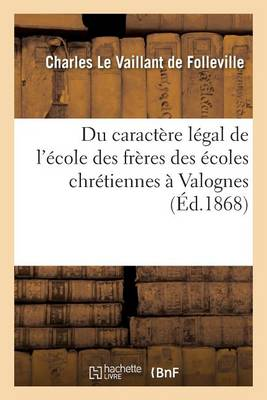 Du Caract�re L�gal de l'�cole Des Fr�res Des �coles Chr�tiennes � Valognes - Sciences Sociales (Paperback)