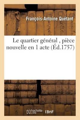Le Quartier G�n�ral, Pi�ce Nouvelle En 1 Acte - Litterature (Paperback)