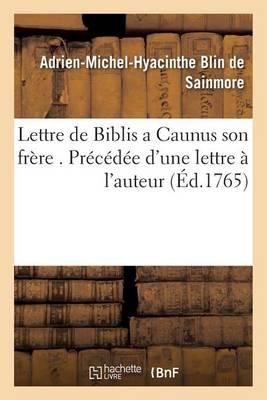 Lettre de Biblis a Caunus Son Fr�re . Pr�c�d�e d'Une Lettre � l'Auteur - Litterature (Paperback)