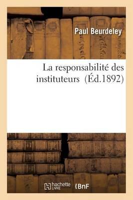 La Responsabilit� Des Instituteurs - Sciences Sociales (Paperback)