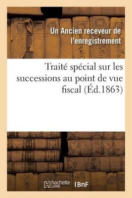 Trait� Sp�cial Sur Les Successions Au Point de Vue Fiscal - Sciences Sociales (Paperback)