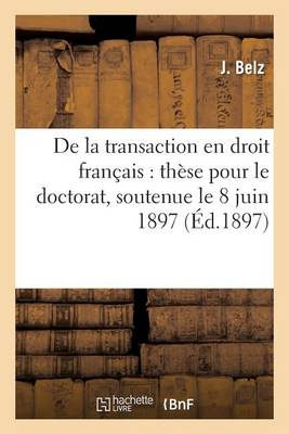 de la Transaction En Droit Fran�ais: Th�se Pour Le Doctorat, Soutenue Le 8 Juin 1897 - Sciences Sociales (Paperback)