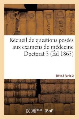 Recueil de Questions Pos es Aux Examens de M decine Doctorat 3 S rie 2 Partie 2 - Sciences (Paperback)