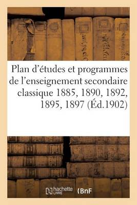 Plan d'�tudes Et Programmes de l'Enseignement Secondaire Classique 1885, 1890, 1892, 1895, 1897 - Sciences Sociales (Paperback)