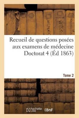 Recueil de Questions Pos�es Aux Examens de M�decine Doctorat 4 Tome 2 - Sciences (Paperback)