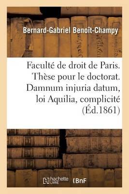 Facult� de Droit de Paris. Th�se Pour Le Doctorat. Damnum Injuria Datum, Loi Aquilia Et Complicit�. - Sciences Sociales (Paperback)