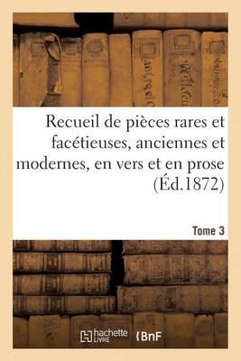 Recueil de Pi ces Rares Et Fac tieuses, Anciennes Et Modernes, En Vers Et En Prose Tome 3 - Litterature (Paperback)