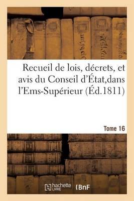 Recueil de Lois, D�crets, Et Avis Du Conseil d'�tat, Dans l'Ems-Sup�rieur Tome 16 - Sciences Sociales (Paperback)