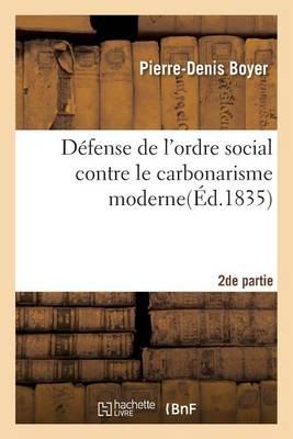 D�fense de l'Ordre Social Contre Le Carbonarisme Moderne. Seconde Partie - Sciences Sociales (Paperback)