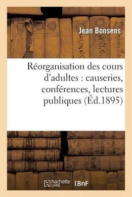 R�organisation Des Cours d'Adultes: Causeries, Conf�rences, Lectures Publiques - Sciences Sociales (Paperback)