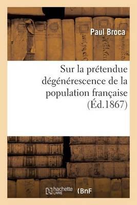 Sur La Pr�tendue D�g�n�rescence de la Population Fran�aise - Sciences (Paperback)